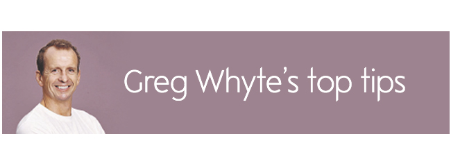 Greg Whyte's top tips