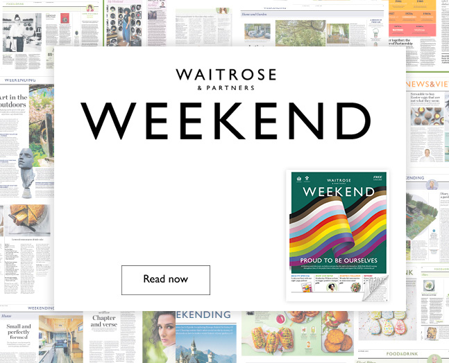 Waitrose Weekend - your essential guide on what to do, watch, eat, cook, read, buy and visit this weekend.