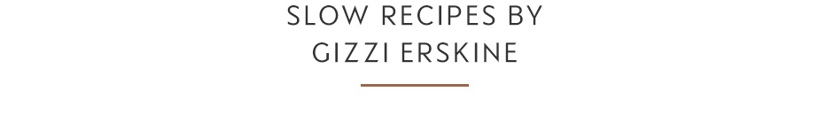 Slow recipes by Gizzi Erskine
